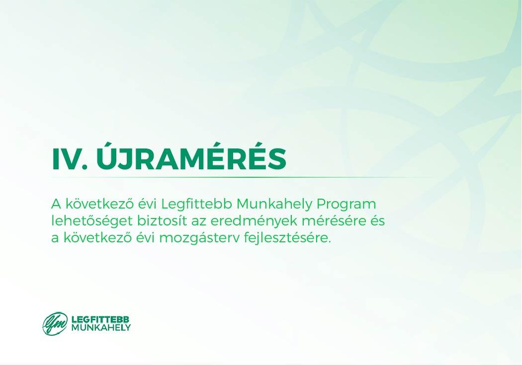 4. Újramérés: a következő évi Legfittebb Munkahely Program lehetőséget biztosít az eredmények újramérésére, az egészségterv további fejlesztésére